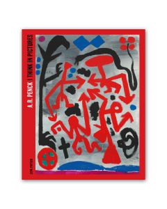 A.R. Penck: I Think in Pictures