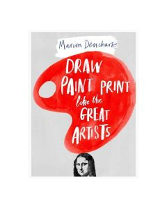Draw Print Paint Like the Great Artists