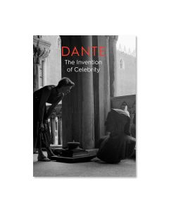 Dante: The Invention of Celebrity